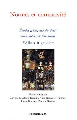 Normes et normativité ; études d'histoire du droit rassemblées en l'honneur d'Albert Rigaudière