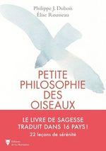 Petite philosophie secrète des oiseaux  - Elise Rousseau - Philippe J. Dubois - Elise Rousseau - Philippe Dubois
