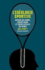 Couverture de L'idéologie sportive ; chiens de garde, courtisans et idiots utiles du sport