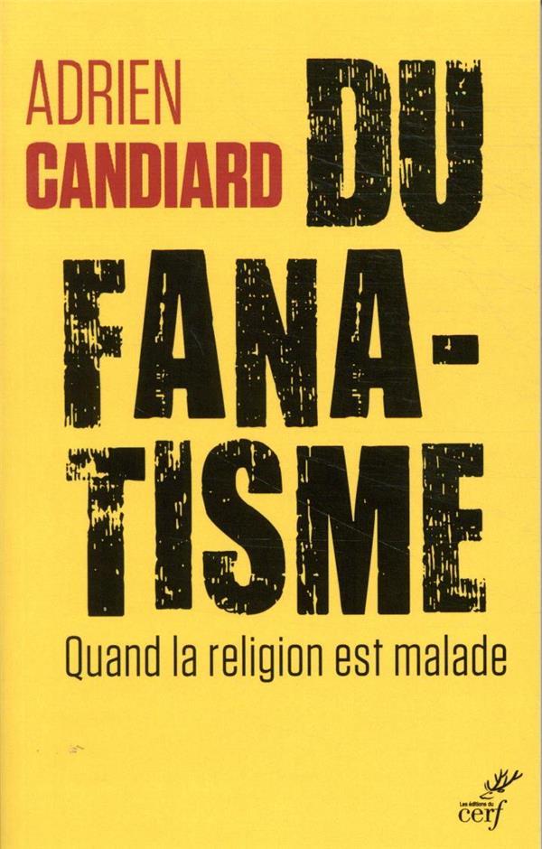 Du fanatisme ; quand la religion est malade