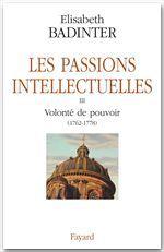 Les passions intellectuelles t.3 ; volonté de pouvoir (1762-1778)