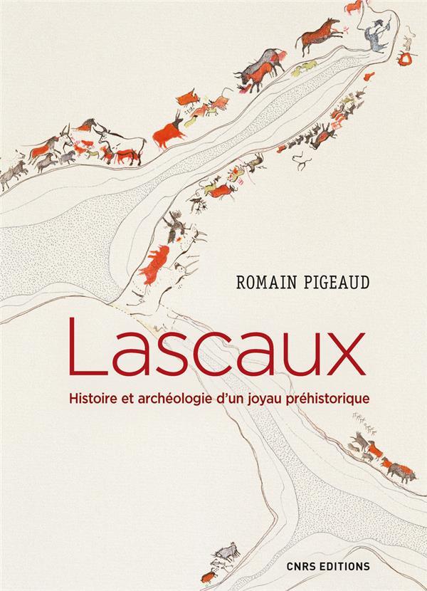 Lascaux ; histoire et archéologie d'un joyau préhistorique