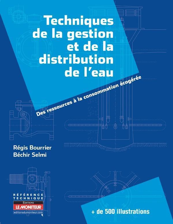 Techniques De La Gestion Et De La Distribution De L'Eau ; Des Ressources A La Consommation Ecogeree