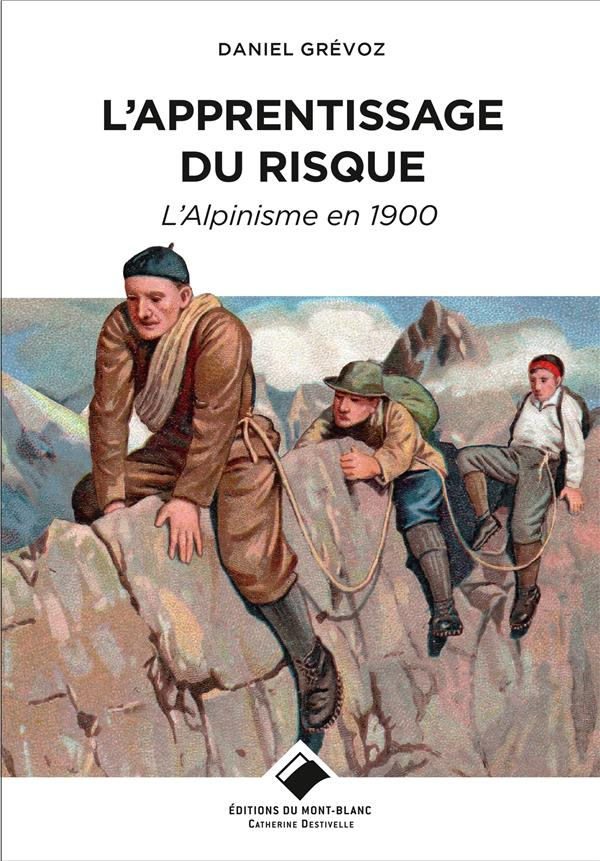 L'APPRENTISSAGE DU RISQUE  -  L'ALPINISME EN 1900