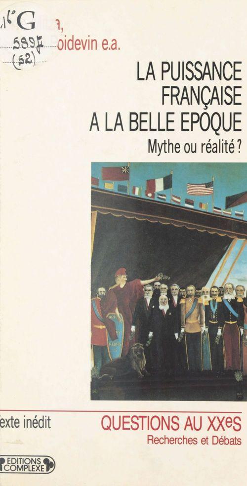 La Puissance française à la «Belle Époque» : Mythe ou réalité ?  - Pierre Milza  - Centre d'histoire de Sciences po