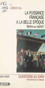 La Puissance française à la «Belle Époque» : Mythe ou réalité ?