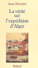 La vérité sur l'expédition d'Alger