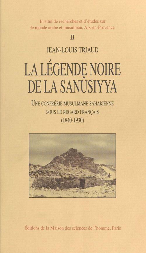 La legende noire de la sanusiyya. une confrerie musulmane saharienne  sous le regard francais, 1840-