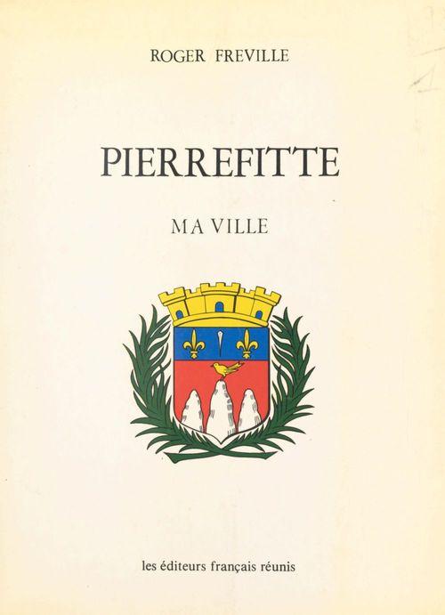 Pierrefitte, ma ville  - Roger Fréville