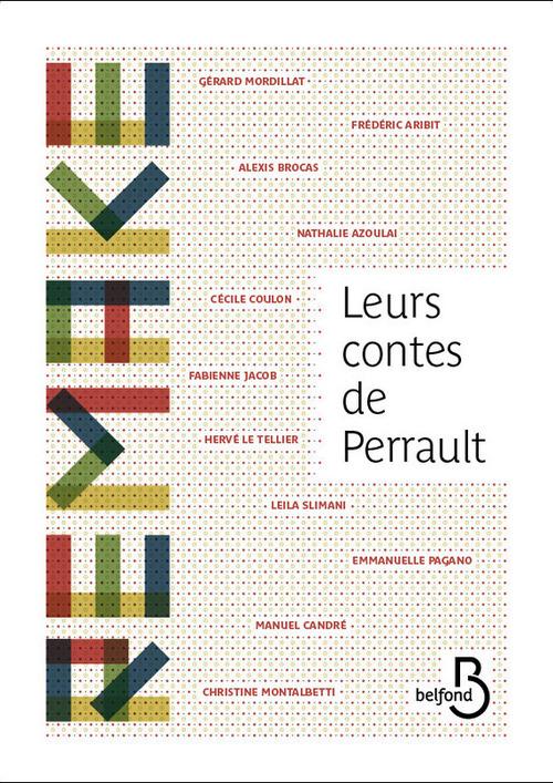 Leurs contes de Perrault  - Lei Slimani  - Herve Le Tellier  - Cécile Coulon  - Leila SLIMANI  - Nathalie AZOULAI  - Frederic Aribit  - Christin  - Fabienne Jacob  - Manuel Candré  - Alexis BROCAS