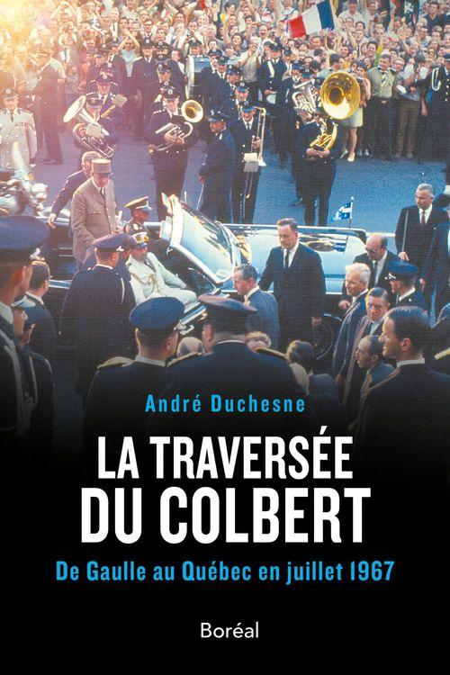 La traversée du Colbert ; de Gaulle au Québec en juillet 1967