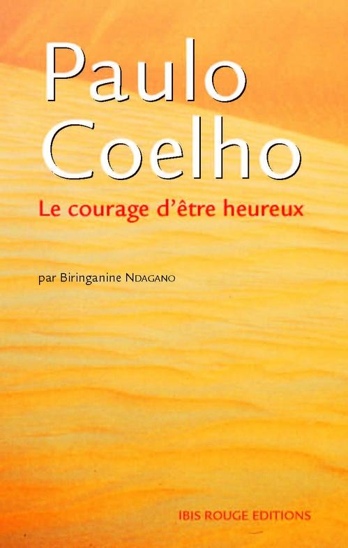 Paulo Coelho, le courage d'être heureux  - Biringanine Ndagano