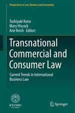 Transnational Commercial and Consumer Law  - Toshiyuki Kono - Mary Hiscock - Arie Reich