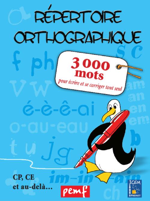 Répertoire orthographique ; 3000 mots pour écrire et se corriger tout seul