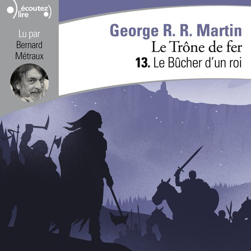 Le Trône de fer (Tome 13) - Le Bûcher d'un roi  - George R. R. Martin