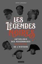Vente Livre Numérique : Les légendes noires. Anthologie des personnages détestées de l'Histoire  - Sophie Lamoureux