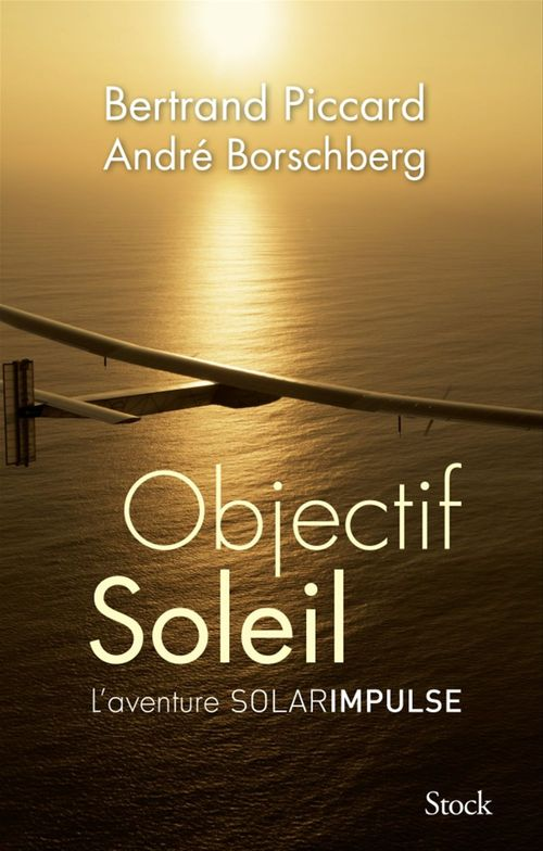 Objectif soleil ; l'aventure solarimpulse
