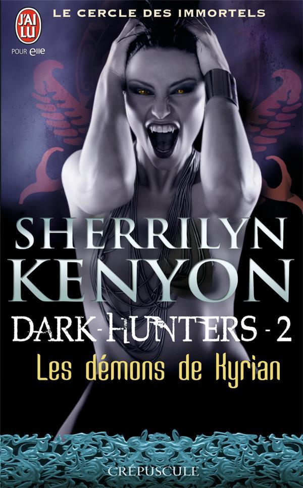 Le cercle des immortels - dark hunters t.2 ; les démons de Kyrian