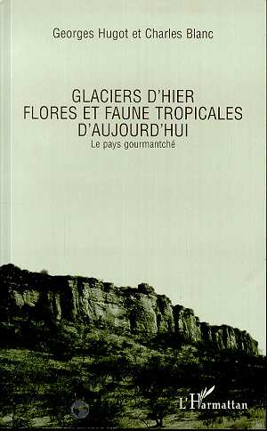 Glaciers d'hier ; flores et faune tropicales d'aujourd'hui ; le pays gourmantché