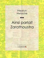 Vente Livre Numérique : Ainsi parlait Zarathoustra  - Friedrich Nietzsche - Ligaran