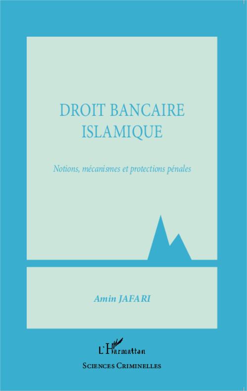 Droit bancaire islamique ; notions, mécanismes et protections pénales