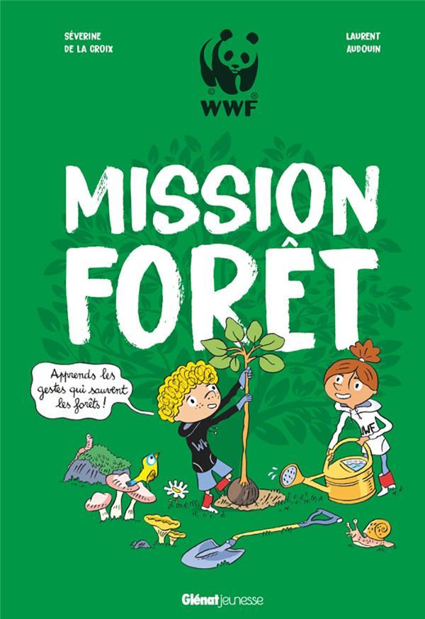 Mission forêt ; apprends les gestes qui sauvent la forêt