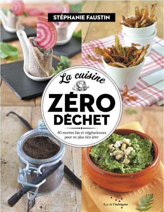 La cuisine zero déchet ; 52 recettes bio et végétariennes pour ne plus rien jeter
