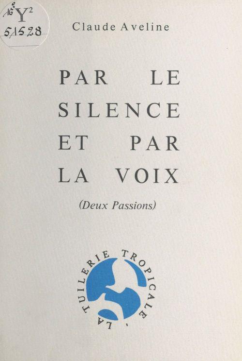 Par le silence et par la voix : deux passions  - Claude Aveline
