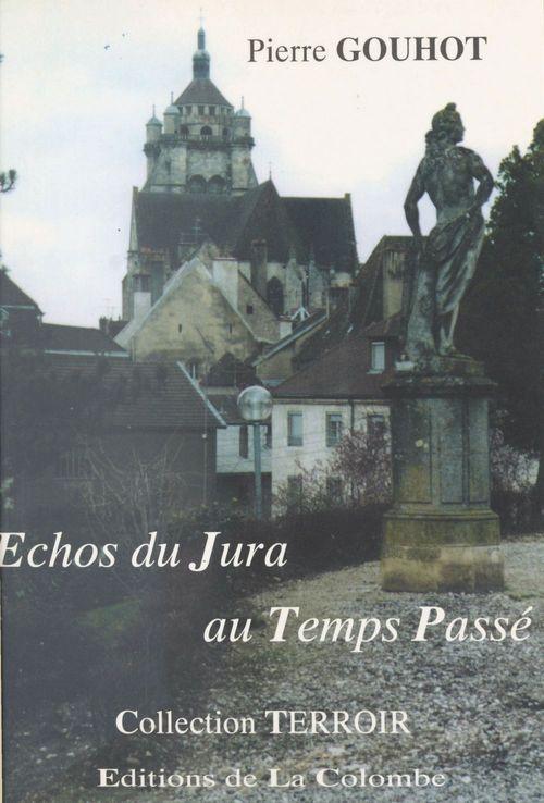 Échos du Jura au temps passé  - Pierre Gouhot
