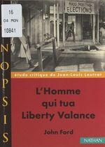 L'homme qui tua Liberty Valance, de John Ford  - Jean-Louis Leutrat