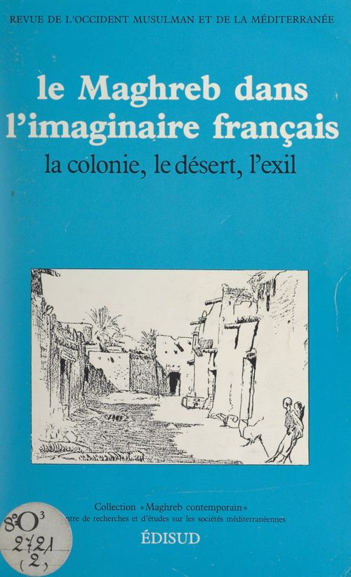 Le Maghreb dans l'imaginaire français : la colonie, le désert, l'exil