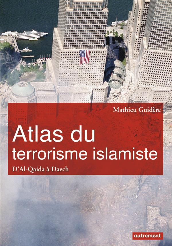 Atlas du terrorisme islamiste ; d'Al-Qaida à Daech