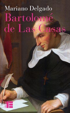 Bartolomé de Las Casas  - Mariano Delgado