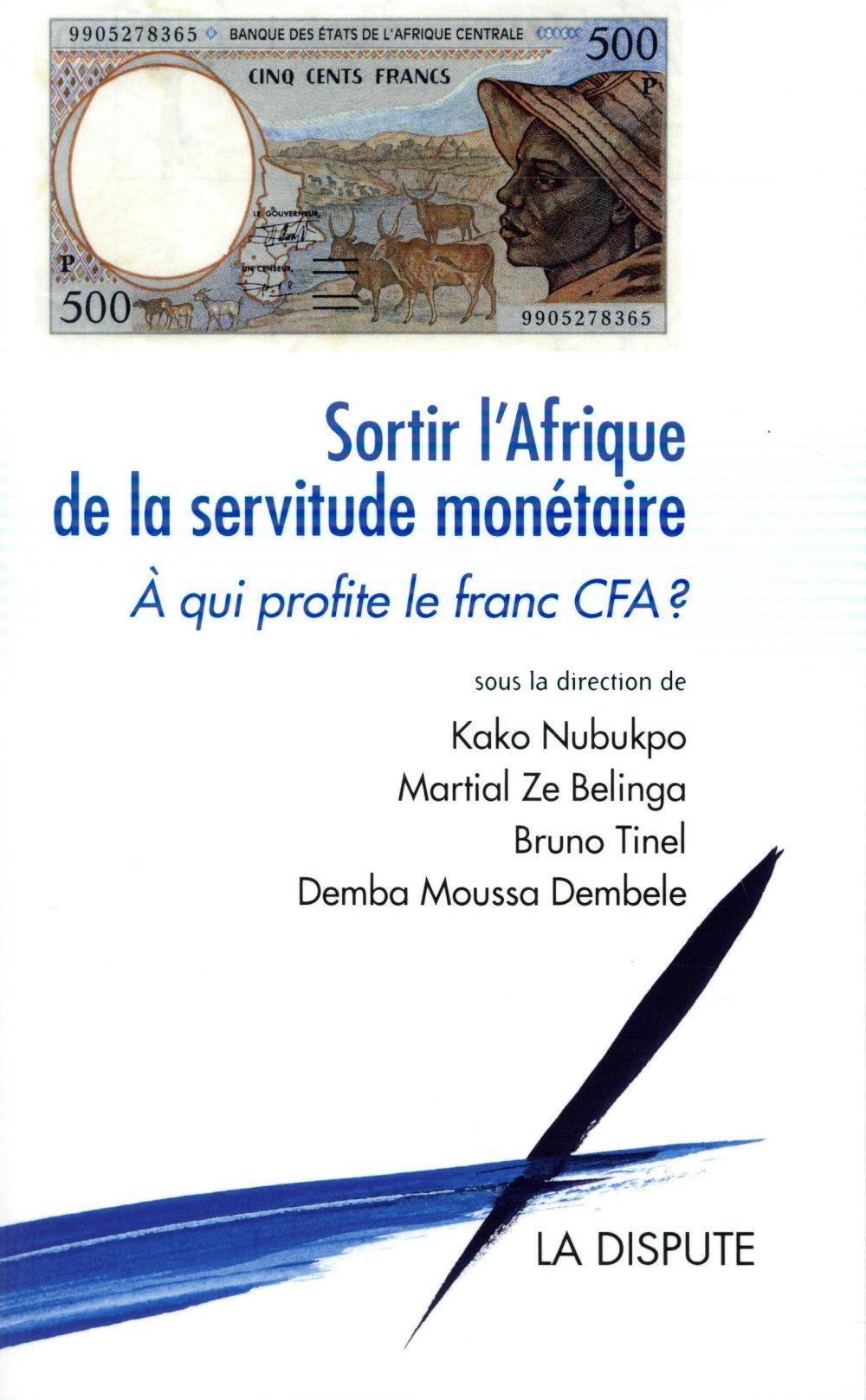 Sortir l'Afrique de la servitude monétaire ; à qui profite le franc CFA ?