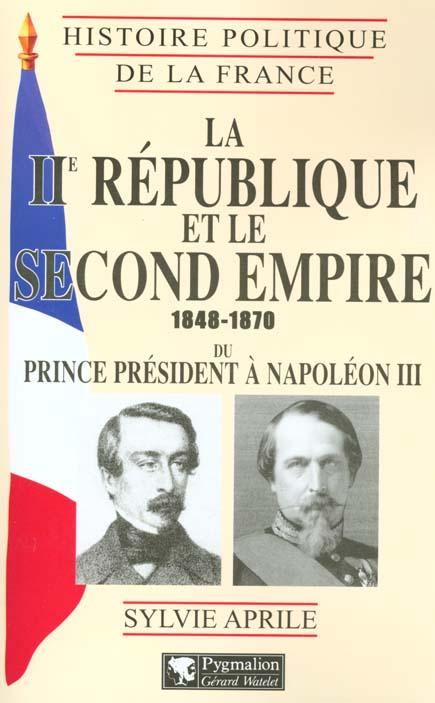 La iie republique et le second empire, 1848-1870 - du prince president a napoleon iii