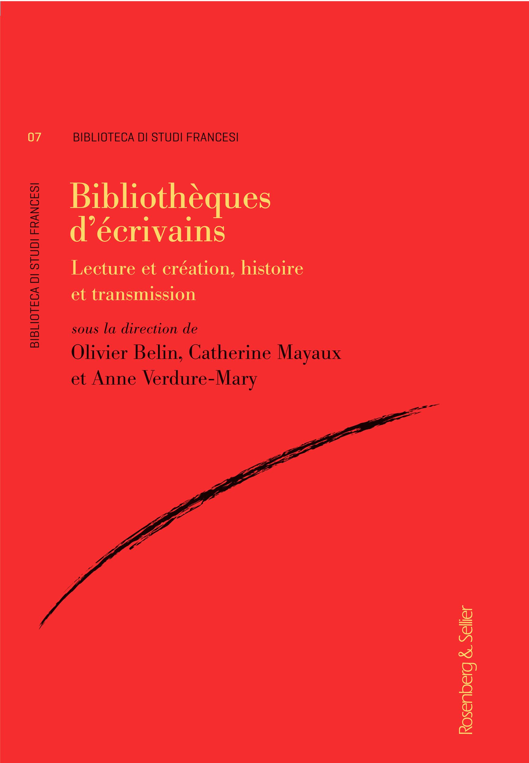 Bibliotheques d ecrivains - lecture et creation, histoire et transmission