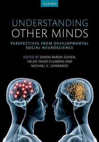 Understanding Other Minds: Perspectives from developmental social neur