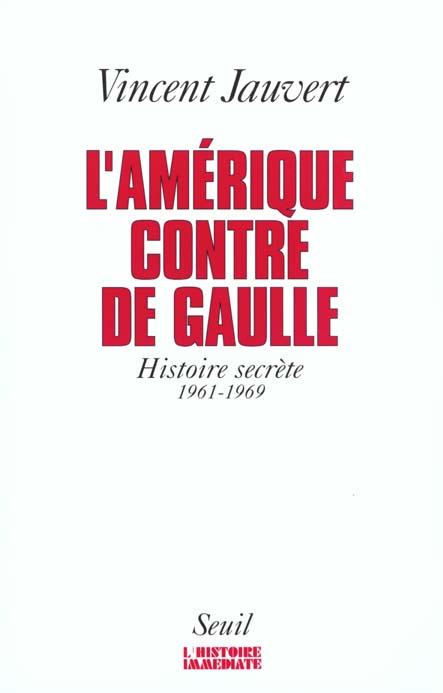 l'Amérique contre de Gaulle ; histoire secrète 1961-1969