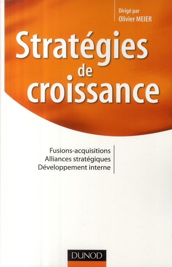 Strategies De Croissance ; Fusions-Acquisitions, Alliances Strategiques, Developpement Interne
