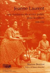 Jeanne Laurent. Une Fondatrice Du Service Public Pour La Culture ; 1946-1952