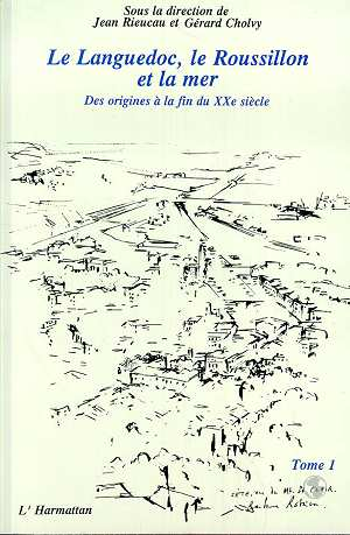 le Languedoc, le Roussillon et la mer t.1 ; des origines à la fin du XX siècle