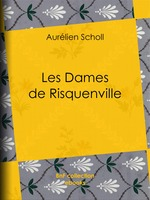 Vente EBooks : Les Dames de Risquenville  - Aurélien Scholl - Julien Lemer