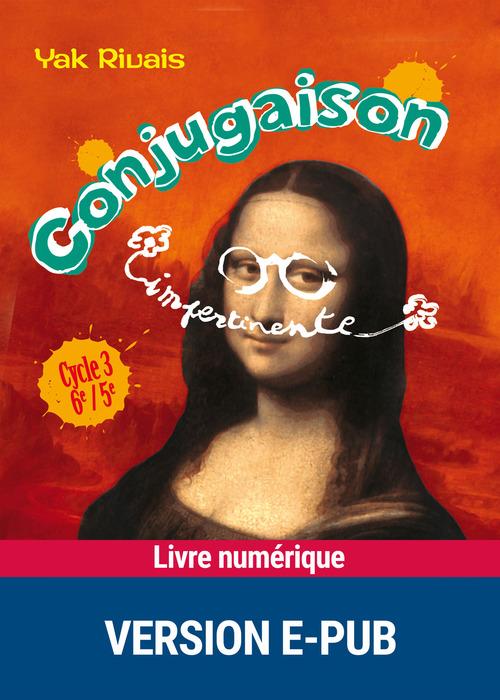 Conjugaison impertinente ; cycle 3 ; 6ème/5ème (édition 2008)