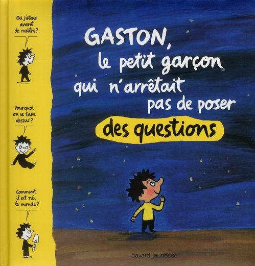 GASTON, LE PETIT GARCON QUI N'ARRETAIT PAS DE POSER DES QUESTIONS (EDITION 2010)