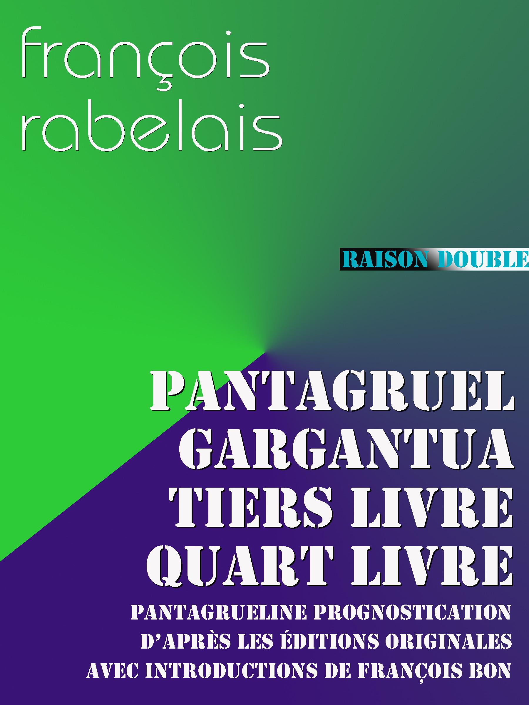 Pantagruel ; Gargantua ; Tiers Livre ; Quart Livre ; Pantagrueline Prognostication