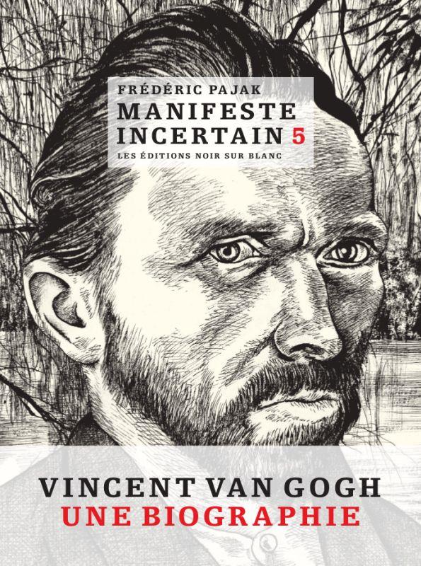 Manifeste incertain t.5 ; Vincent Van Gogh, une biographie