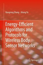Energy-Efficient Algorithms and Protocols for Wireless Body Sensor Networks  - Rongrong Zhang - Jihong Yu