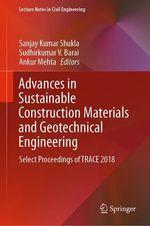 Advances in Sustainable Construction Materials and Geotechnical Engineering  - Ankur Mehta - Sanjay Kumar Shukla - Sudhirkumar V Barai