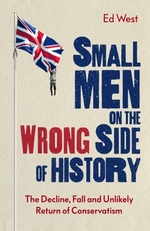 Small Men on the Wrong Side of History  - Ed West