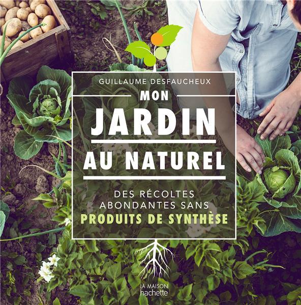 Mon jardin au naturel ; des récoltes abondantes sans produits de synthèse